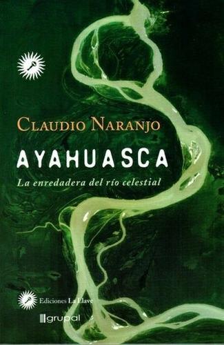 ** ayahuasca la enredadera del rio de cristal de claudio nar
