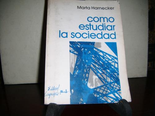 * sociologia  - como estudiar la sociedad  -marta harnecker