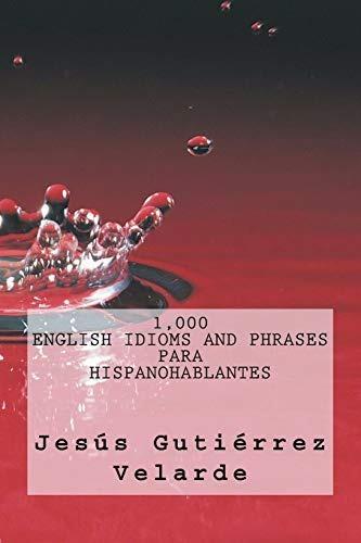1000 English Idioms And Phrases Para Hispanohablantes [guti