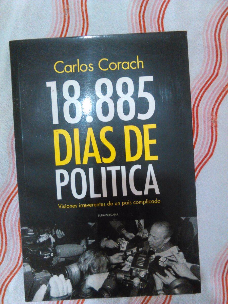 18.885 días de política: Visiones irreverentes de un país complicado