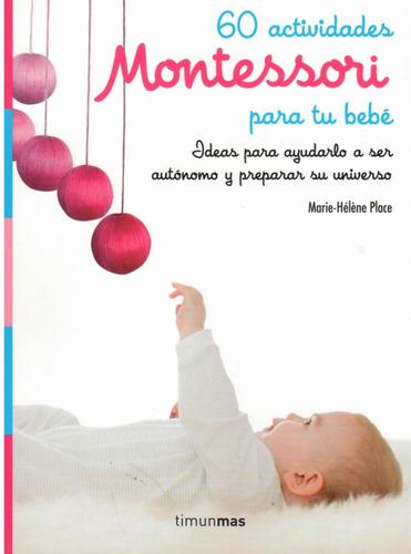 60 actividades montessori para tu bebé.( place, m.h )
