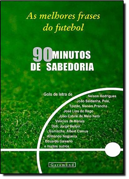 90 Minutos De Sabedoria As Melhores Frases Do Futebol De Iva