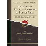 Acuerdos Del Extinguido Cabildo De Buenos Aires Vol. 4 Libro