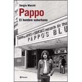 Pappo:biografia Del Hombre Suburbano Marchi, Sergio