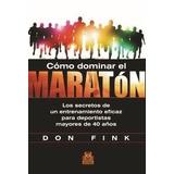 Cómo Dominar El Maratón - Fink, Don