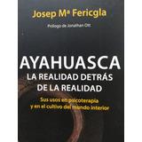 Ayahuasca La Realidad Detras De La Realidad