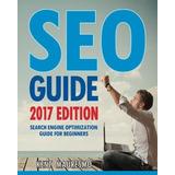 Seo Guide [2017 Edition] : Search Engine Optimization Guide