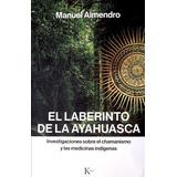 El Laberinto De La Ayahuasca De Almendro, Manuel