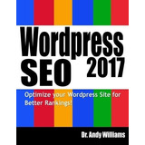 Wordpress Seo 2017 : Optimize Your Wordpress Site For Better