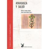 Ayahuasca Y Salud - Caiuby Labate