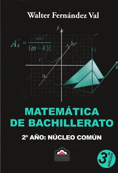Matemática De Bachillerato. 2° Núcleo Común - Fernández Val