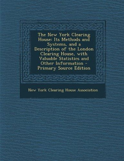 The New York Clearing House : Its Methods And Systems, And A