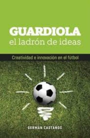 Guardiola El Ladron De Ideas - Castaños, German