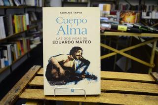 Cuerpo Y Alma. Las Dos Vidas De Eduardo Mateo. Carlos Tapia