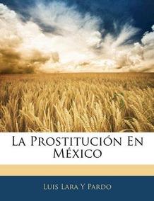 La Prostitucion En Mexico Luis Lara Y Pardo