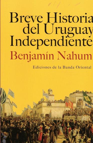 Breve Historia Del Uruguay Independiente / Benjamín Nahum