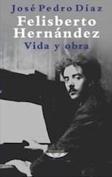 Felisberto Hernandez. Vida Y Obra Diaz, Jose Pedro