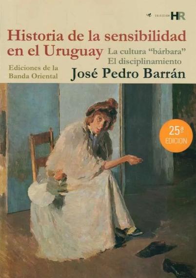 Barrán - Historia De La Sensibilidad En Uruguay. Nueva Edici