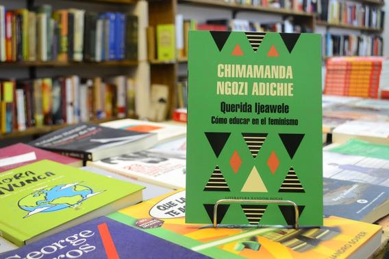Querida Ijeawele Cómo Educar En El Feminismo Chimamand Ngozi