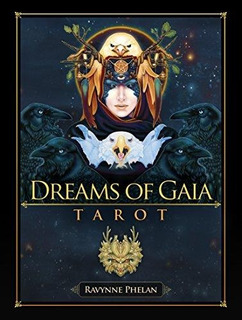 Dreams Of Gaia Tarot : A Tarot For A New Era Ravynne Phelan