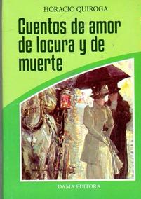 Cuentos De Amor De Locura Y De Muerte / Horacio Quiroga