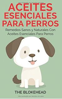 Aceites Esenciales Para Perros Remedios Sanos Y Naturales C