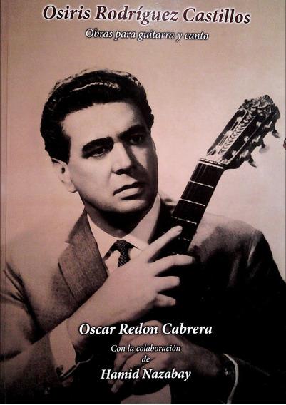 Osiris Rodriguez Castillo. Obras Para Guitarra Y Canto