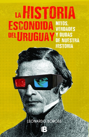 La Historia Escondida Del Uruguay - Borges, Leonardo