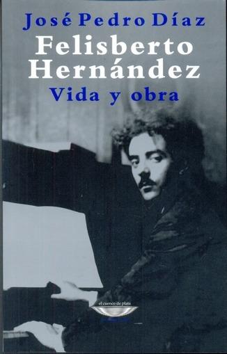Felisberto Hernandez Vida Y Obra De Diaz Jose Pedro Cuenco D