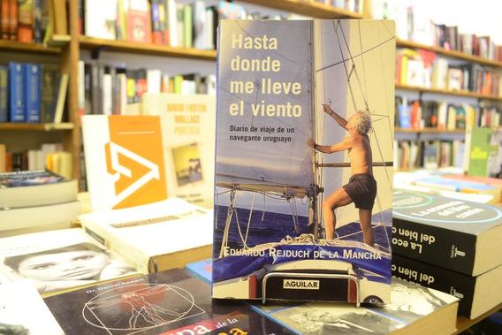 Hasta Donde Me Lleve El Viento. Eduardo Rejduch De La Mancha