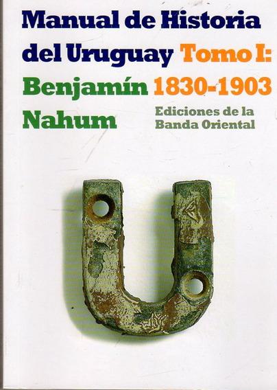 Manual De Historia Del Uruguay Tomo 1 (1830-1903) - Nahum