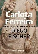 Carlota Ferreira. Retrato De Una Mujer Que Se Invento - F...
