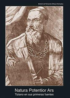 Natura Potentior Ars. Tiziano En Las Primeras Fuentes De Fue