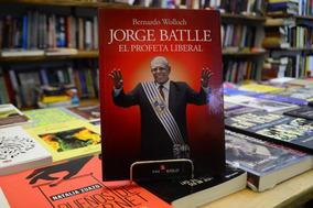 Jorge Batlle. El Profeta Liberal. Bernardo Wolloch.