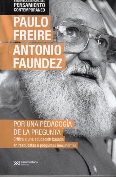 Por Una Pedagogía De La Pregunta / Freire - Faundez