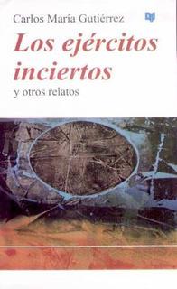 Carlos María Gutierrez - Los Ejercitos Inciertos