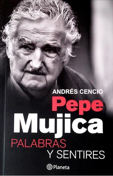 Libro: Pepe Mujica. Palabras Y Sentires / Andrés Cencio