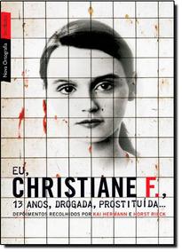 Eu Christiane F 13 Anos Drogada Prostituida De Kai Hermann