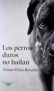 Perros Duros No Bailan, Los - Perez-reverte, Arturo