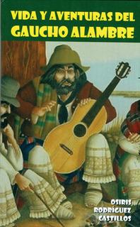 Vida Y Aventuras Del Gaucho Alambre - O. Rodríguez Castillos