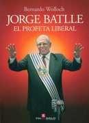 Jorge Batlle. El Profeta Liberal - Wolloch, Bernardo