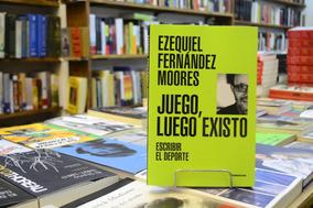Juego, Luego Existo. Escribir El Deporte. Ezequiel Fernández