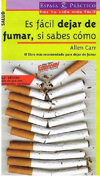 Es Fácil Dejar De Fumar, Si Sabes Cómo - Allen Carr - Rapido