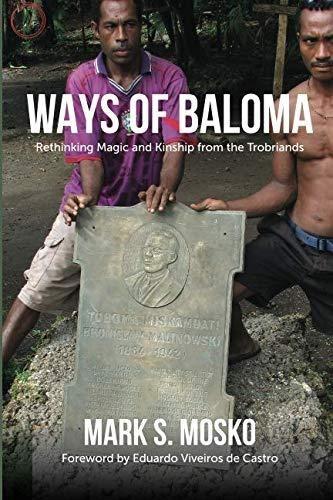 Ways Of Baloma - Rethinking Magic And Kinship From The Tro