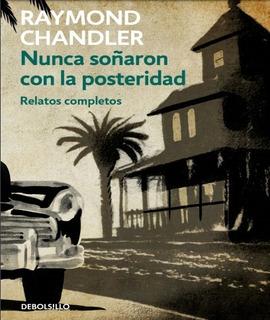 Nunca Soñaron Con La Posteridad - Raymond Chandler