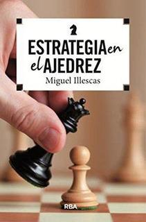 Estrategia En El Ajedrez : Miguel Illescas Córdoba