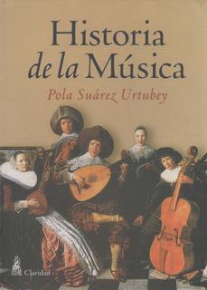 Libro: Historia De La Música. - Pola Suárez Urtubey