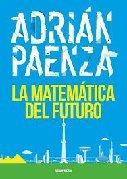 La Matematica Del Futuro - Paenza, Adrian