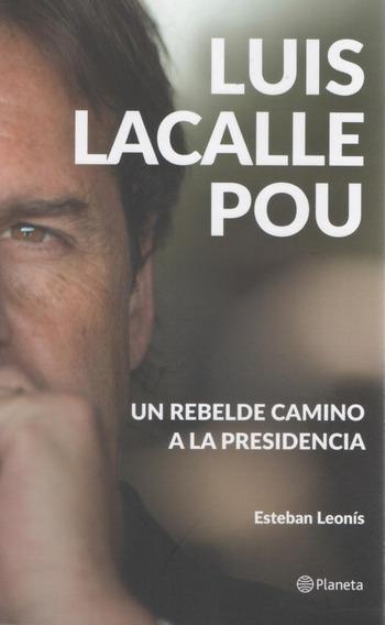 Libro: Luis Lacalle Pou - Un Rebelde Camino A La.. Leonis, E
