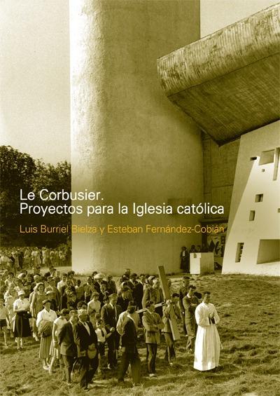 Le Corbusier. Proyectos Para La Iglesia Católica De Burriel-